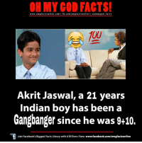 Indian Memes: OH MY GOD FACTS!  www.omg facts online.com  I fb.com/omg facts online oh my god-facts  Akrit Jaswal, a 21 years  Indian boy has been a  Gangbanger since he was 9+10.  Join Facebook's Biggest Facts Library with 6 Million+ Fans- www.facebook.com/omgfactsonline