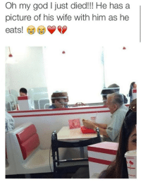 God, Oh My God, and Old Man: Oh my god I just died!!! He has a  picture of his wife with him as he <p>This Old Man Melted My Heart</p>