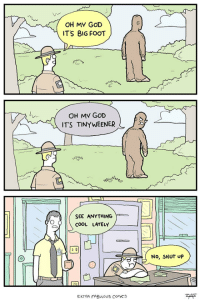 God, Oh My God, and Shut Up: OH MY GOD  ITS BIG FOOT  OH MY GOD  ITS TINYWEENER  SEE ANYTHING  COOL LATELY  No, SHUT UP  EXTRA FABULOUS comics srsfunny:It's Big Foot