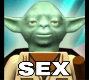 Oh no guys yoda said S*ex: Oh no guys yoda said S*ex