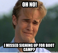 Boot Camp the Movie, Bootcamp for Girls, and Camp: OH NO!  I MISSED SIGNINGUP FOR BOOT  CAMP  memes COM