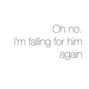 https://iglovequotes.net/: Oh no.  I'm falling for him  again https://iglovequotes.net/