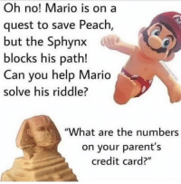 "Parents, Mario, and Help: Oh no! Mario is on a  quest to save Peach  but the Sphynx  blocks his path!  Can you help Mario  solve his riddle?  ""What are the numbers  on your parent's  credit card?"" How to explain lootboxes to non-gamers https://t.co/Sshx0MB8il"