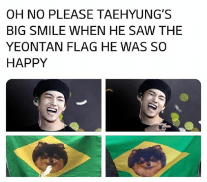 : OH NO PLEASE TAEHYUNG'S  BIG SMILE WHEN HE SAW THE  YEONTAN FLAG HE WAS SO  HAPPY
