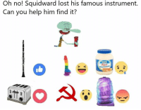 oh no: Oh no! Squidward lost his famous instrument.  Can you help him find it?  S <