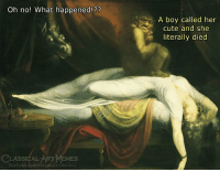 Cute, Memes, and Classical Art: Oh no! What happened!??  A boy called her  cute and she  literally died  LASSICAL ART MEMES  acebook.com/classicalartimemes