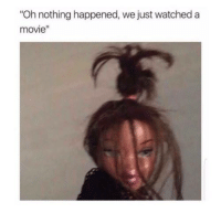 """lmfao: Oh nothing happened, we just watched a  movie"""" lmfao"""