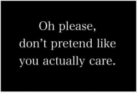 You, Please, and Like: Oh please,  don't pretend like  you actually care.