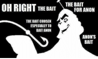 bait: OH RIGHT THE BAIT  THE BAIT  FOR ANON  THE BAIT CHOSEN  ESPECIALLY TO  BAITANON  ANON'S  BAIT
