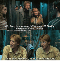 Book edit!!! Q- fav dialogue said by Fred or George?|| Follow my backup @mr.scamander|| Tag a friend! harrypotter potterhead: Oh, Ron, how wonderful  A prefect! That's  everyone in the family!  @PEEVES. THE POLTERGEISTI IIG  What are Fred and  I, next-door neighbours? Book edit!!! Q- fav dialogue said by Fred or George?|| Follow my backup @mr.scamander|| Tag a friend! harrypotter potterhead