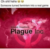 Feminism, Shit, and Game: Oh shit hahae  Someone turned feminism into a real game  Ndemic Creations  Plague Inc <p>**TRI🅱️🅱️ERE🅱️**</p>