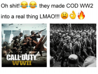 cod: Oh shit!  they made coD WW2  into a real thing LMAO!!!  A