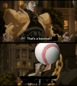 Baseball, Regret, and Made: Oh? That's a baseball?  y  e  S Made with regret