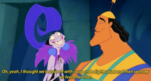 faithtrustnpixiedust:  oh, Kronk you sweet hunky cinnamon roll.: Oh, yeah.I thought we'dstartoff with soup andallahtsalad and then see how  ve feel afterthat faithtrustnpixiedust:  oh, Kronk you sweet hunky cinnamon roll.