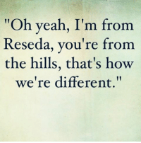 """Memes, 🤖, and Usa: """"Oh yeah, I'm from  Reseda, you're from  the hills, that's how  we're different."""" Name that movie! instagood bodybuilding alpha usa reseda california thehills newjersey 80s retro instagram mma meme gym fresno movies film fun quotes"""