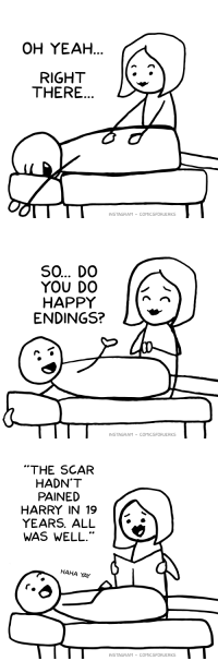 "Funny, Instagram, and Massage: OH YEAH  RIGHT  THERE  NSTAGRAM -COMICSFORJERKS   SO... DO  YOU DO  HAPPY  ENDINGS?  INSTAGRAM -COMICSFORJERKS   ""THE SCAR  HADN'T  PAINED  HARRY IN 19  YEARS. ALL  WAS WELL.""  HAHA YAY  INSTAGRAM COMICSFORJERKS Massage"