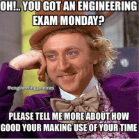 Who has an exam Monday? ❓❗️😅 engineering engineeringmemes engineering_memes engineeringschool engineeringproblems monday exam: OH! YOU GOT AN ENGINEERING  EXAM MONDAY  @engineering memes  PLEASE TELL ME MORE ABOUT HOW  GOOD YOUR MAKING USE OF YOURTIME Who has an exam Monday? ❓❗️😅 engineering engineeringmemes engineering_memes engineeringschool engineeringproblems monday exam