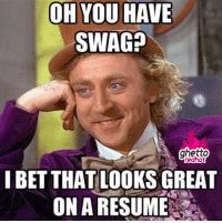 """<p class=""""tumblrize-linkback""""><a href=""""http://www.ghettoredhot.com/willy-wonka-meme/"""" title=""""Go to original post at Ghetto Red Hot"""" rel=""""bookmark"""">Swag Swag Swag</a></p>: OH YOU HAVE  SWAG?  ghetto  redhot  I BET THAT LOOKS GREAT  ON A RESUME <p class=""""tumblrize-linkback""""><a href=""""http://www.ghettoredhot.com/willy-wonka-meme/"""" title=""""Go to original post at Ghetto Red Hot"""" rel=""""bookmark"""">Swag Swag Swag</a></p>"""