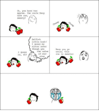 <p>Old rage comic</p>: Oh, you have two  apples. Can uncle Derp  have one,  sweety?  Selfish  little brat!  I guess my  sister never  though you  the value  of sha-  ring  Here you go  uncle, this  one 1S Sweeter  I guess  no, eh? <p>Old rage comic</p>