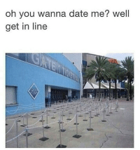 Get In Line: oh you wanna date me? well  get in line