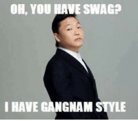Swag, Gangnam Style, and Wave: OH, YOU WAVE SWAG?  I HAVE GANGNAM STYLE