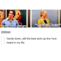 i love friends: Oh, youlike that? You should  Phoebel That's a great name  earmyphone number  2000ish  hands down, still the best pick-up line i'eve  heard in my life. i love friends