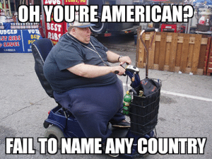 too true: OH YOU'RE AMERICAN?  BEST  RIBS  UDGED  EST RIBS  SAUGE  295E RS  VOTE  BE  PK  SARA  BU  FAIL TO NAME ANY COUNTRY too true
