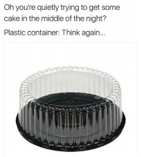 Funny, Cake, and The Middle: Oh you're quietly trying to get some  cake in the middle of the night?  Plastic container: Think again.. Louder than bombs...