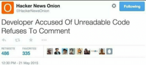 FBI? This man right here.: OHacker News Onion  Following  @HackerNewsOnion  Developer Accused Of Unreadable Code  Refuses To Comment  RETWEETS  FAVORITES  486  335  12:30 PM-21 May 2015 FBI? This man right here.