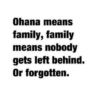 https://iglovequotes.net/: Ohana means  family, family  means nobody  gets left behind.  Or forgotten. https://iglovequotes.net/