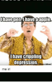 Crippling Depression: Ohavepen,Ihave aapple,  I have crippling  depressIOn.  a Meme  me irl