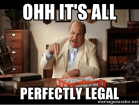 pizza: OHH IT'S ALL  PERFECTLY LEGAL  memegenerator.net