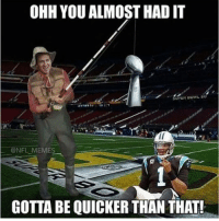 Funny, Meme, and Memes: OHH YOU ALMOST HAD IT  SUPER BOWL SO  @NFL MEMES  GOTTA BE QUICKER THAN THAT! https://t.co/UQrsid9NJx