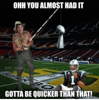 Meme, Memes, and Nba: OHH YOU ALMOST HADIT  SUPER BOWL 50  @NFL MEMES  GOTTA BE QUICKER THAN THAT! superbowl