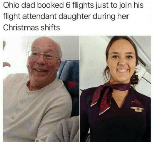 Christmas, Dad, and Flight: Ohio dad booked 6 flights just to join his  flight attendant daughter during her  Christmas shifts Thats lovely.