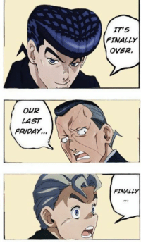 OHR  LAST  FRIDAY  ITS  FINALLY  OVER.  FINALLY MudaMudamudaMudaMudaMudaMuda!!!!!!!!!! (GOOOOD MORNING everyone!!!!!!!! Whose ready for the final jojo friday of 2016?  Source:http://spiralmorioh.tumblr.com/post/154852467430/lets-all-share-this-one-moment)
