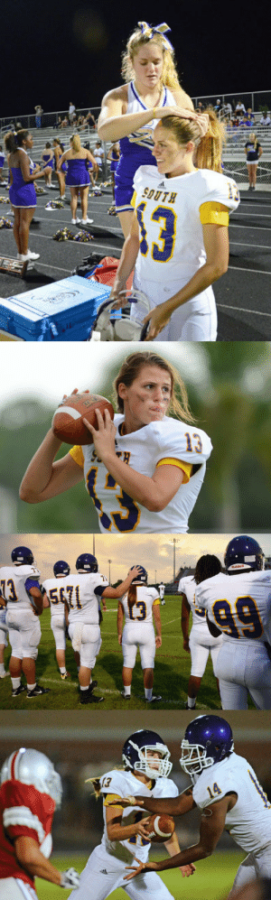 "Ass, Fake, and Football: ohtheandrogyny: magik-aimee:  ihateeveryonefrombektun:  missingkeys:  calystarose:   Girl is pioneer at quarterback for Florida High School  That first picture just fills me with such joy and a feeling of hope.  HEY ERIN HEY! It's the last picture that gets me. Her eyes are off reading the defense, because she's not handing off to the RB, that's a fake. She's the QB and she'd doing her goddamn job and she's doing it well. GET IT GIRL.  ""Everybody says, 'What happens when she gets hit?' "" Gatewood said. ""This isn't a knock on Erin, but she's bigger than 10 kids on my team. I have a wide receiver that weighs 25 pounds less than her. And the pads she wears are the same as the pads he wears.""   theres a post going around ""imagine a high school romance movie about a girl who works her ass off to play on the football team and eventually becomes the quarterback and she dates one of the cheerleaders"" well thats this girls life basically. the cheerleader in the top picture is her girlfriend.  this makes me so happy, it's ridiculous  Every time I read this I get real happy."