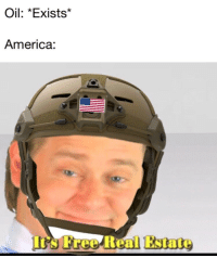 Its Free Real Estate: Oil: *Exists  America:  Its Free Real Estate