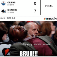 😬😬😬😬: OILERS  23 SOG  FINAL  SHARKS  32 SOG  GM 4 TIED 2-2  NBCSN  @hockey memes forever  AN BRUH!!! 😬😬😬😬