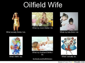 ba3faafa Facebook, Funny, and Memes: Oilfield Wife What my mom thinks I do What