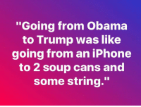 "25 Memes Proving Trump Will Never Measure Up to Obama: http://bit.ly/2rxPlUj: oing from Obama  to Trump was like  going from an iPhone  to 2 soup cans and  some string."" 25 Memes Proving Trump Will Never Measure Up to Obama: http://bit.ly/2rxPlUj"