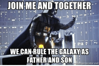 Memes, Net, and Galaxy: OINMEAND  TOGETHER  WE,CAN RULE THE GALAXY AS  FATHERIAND SON  megenerator.net