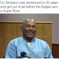 I'm not black I'm OJ @footballinsanity: OJ Simpson was sentenced to 33 years  and got out of jail before the Eagles won  a Super Bowl  @FUNNIESTNFLMEMES I'm not black I'm OJ @footballinsanity