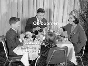 Parenting in 1960's , B&W: OK boomer  Daddy, you  shouldn't be  drinking at  breakfast Parenting in 1960's , B&W