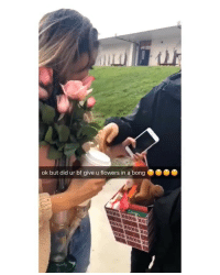 Af, Weed, and Flowers: ok but did ur bf give u flowers in a bong romantic af