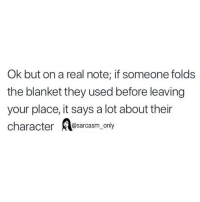 Funny, Memes, and Character: Ok but on a real note; if someone folds  the blanket they used before leaving  your place, it says a lot about their  character srcsm only SarcasmOnly