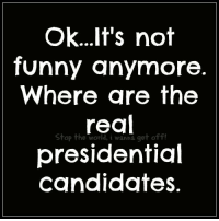 Memes, World, and Candide: ok...It's not  funny anymore.  Where are the  Stop the world, i wanna get off!  presidential  candidates. .