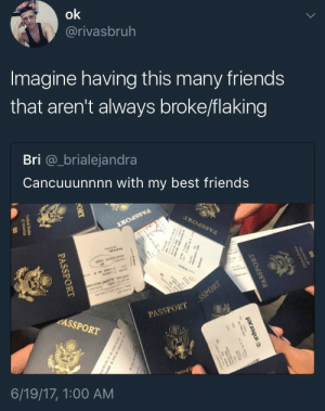 Friends, Best, and Passport: ok  @rivasbruh  Imagine having this many friends  that aren't always broke/flaking  Bri @_brialejandra  Cancuuunnnn with my best friends  PASSPORT  ASSPORT  hnit  6/19/17, 1:00 AM Imagine having friends at all