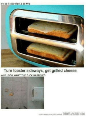 Mind = Blown by JonMlee MORE MEMES: ok so i just tried 2 do this  Turn toaster sideways, get grilled cheese.  AND LOOK WHAT THE FUCK HAPPENED  more awesamepictures at THEMETAPICTURE.COM Mind = Blown by JonMlee MORE MEMES