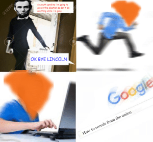 Dank, Google, and Love: ok south carolina i'm gaing to  go win the election so don't do  anything while i'm gone  0123RF  OK BYE LINCOLN  Google  How to secede from the union I love history memes by Mrmadness5 FOLLOW 4 MORE MEMES.